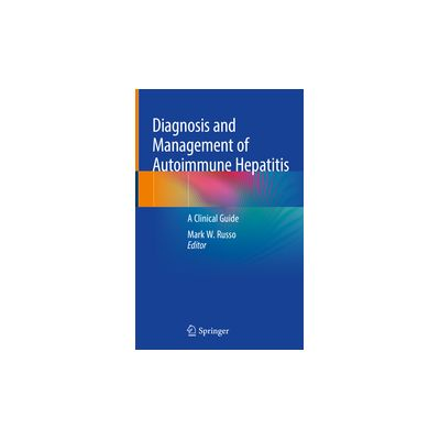 Diagnosis and Management of Autoimmune Hepatitis A Clinical Guide