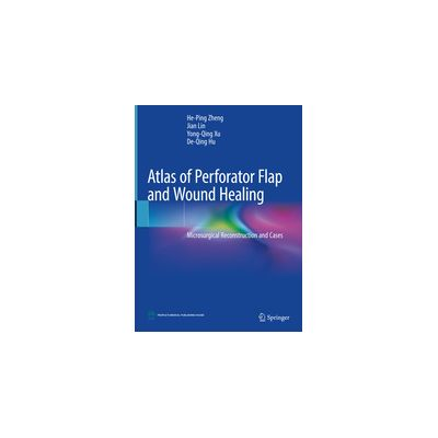 Atlas of Perforator Flap and Wound Healing Microsurgical Reconstruction and Cases