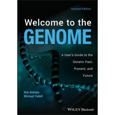 Welcome to the Genome: A User's Guide to the Genetic Past, Present, and Future