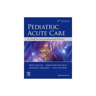 Pediatric Acute Care, A Guide to Interprofessional Practice