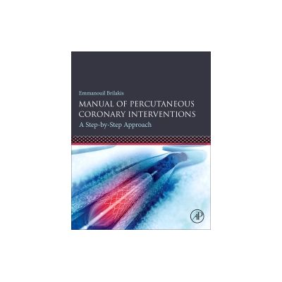 Manual of Percutaneous Coronary Interventions A Step-by-Step Approach