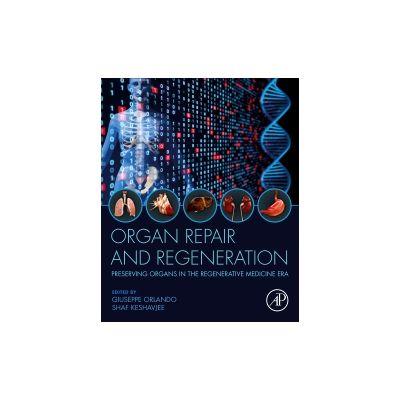 Organ Repair and Regeneration Preserving Organs in the Regenerative Medicine Era