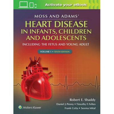 Moss & Adams' Heart Disease in infants, Children, and Adolescents Including the Fetus and Young Adult