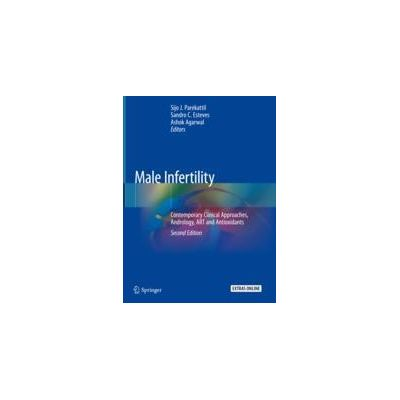 Male Infertility Contemporary Clinical Approaches, Andrology, ART and Antioxidants