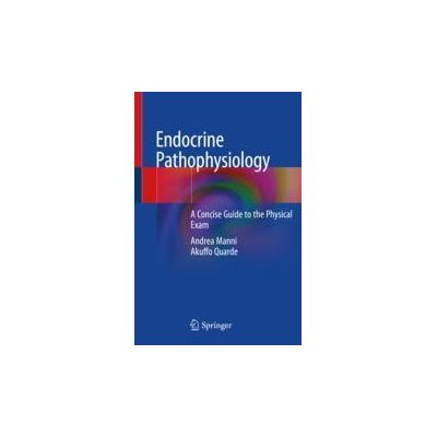 Endocrine Pathophysiology A Concise Guide to the Physical Exam