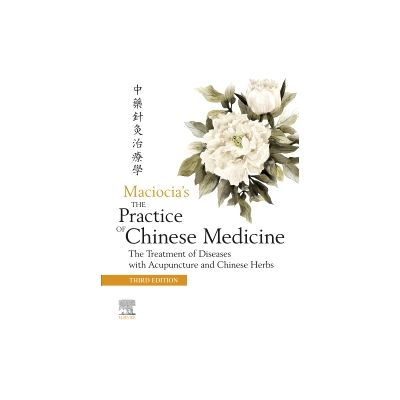 The Practice of Chinese Medicine,  The Treatment of Diseases with Acupuncture and Chinese Herbs