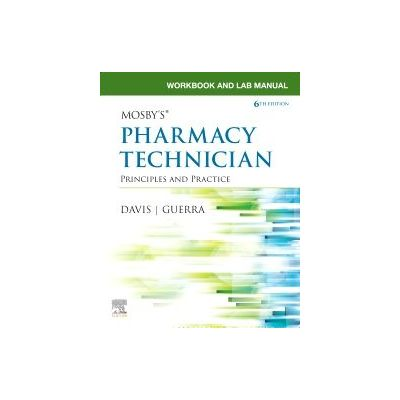 Workbook and Lab Manual for Mosby's Pharmacy Technician, Principles and Practice