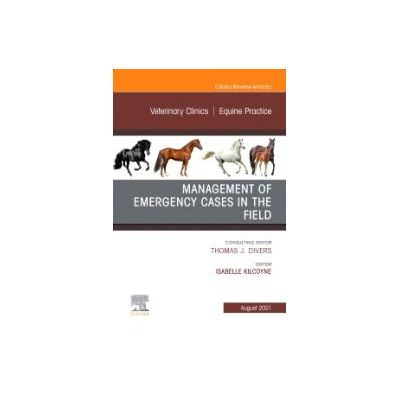 Management of Emergency Cases on the Farm, An Issue of Veterinary Clinics of North America: Equine Practice