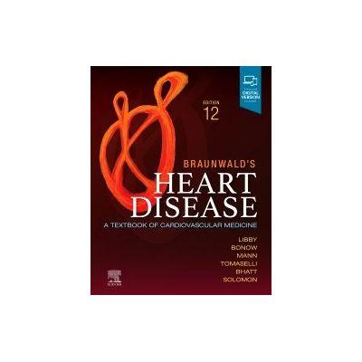 Braunwald's Heart Disease, Single Volume A Textbook of Cardiovascular Medicine