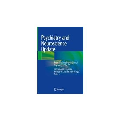 Psychiatry and Neuroscience Update From Epistemology to Clinical Psychiatry – Vol. IV