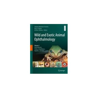 Wild and Exotic Animal Ophthalmology Volume 1: Invertebrates, Fishes, Amphibians, Reptiles, and Birds