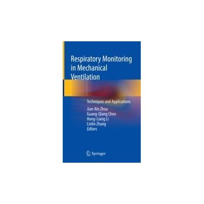 Respiratory Monitoring in Mechanical Ventilation Techniques and Applications