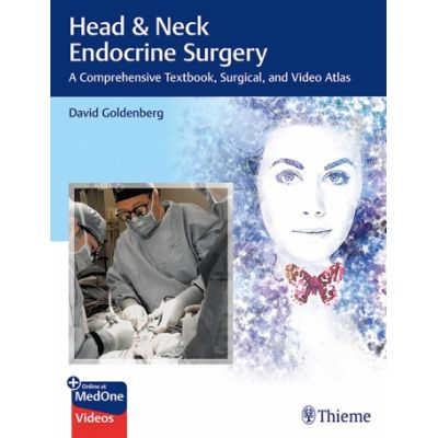 Head & Neck Endocrine Surgery A Comprehensive Textbook, Surgical, and Video Atlas