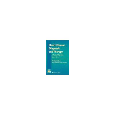 Heart Disease Diagnosis and Therapy, A Practical Approach
