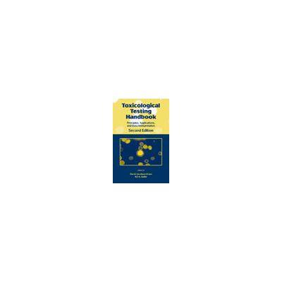 Toxicological Testing Handbook: Principles, Applications and Data Interpretation